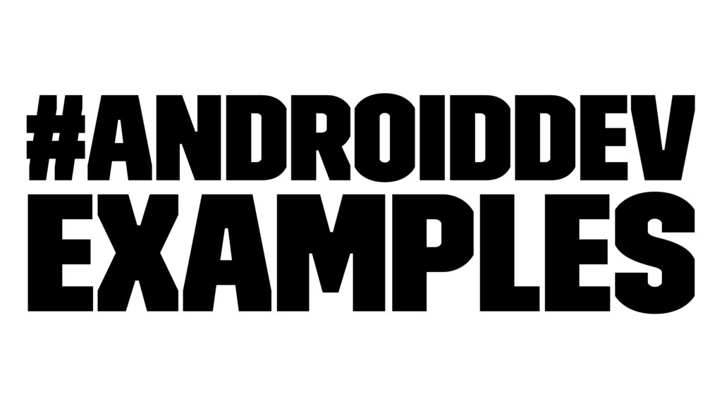 #AndroidDev Examples