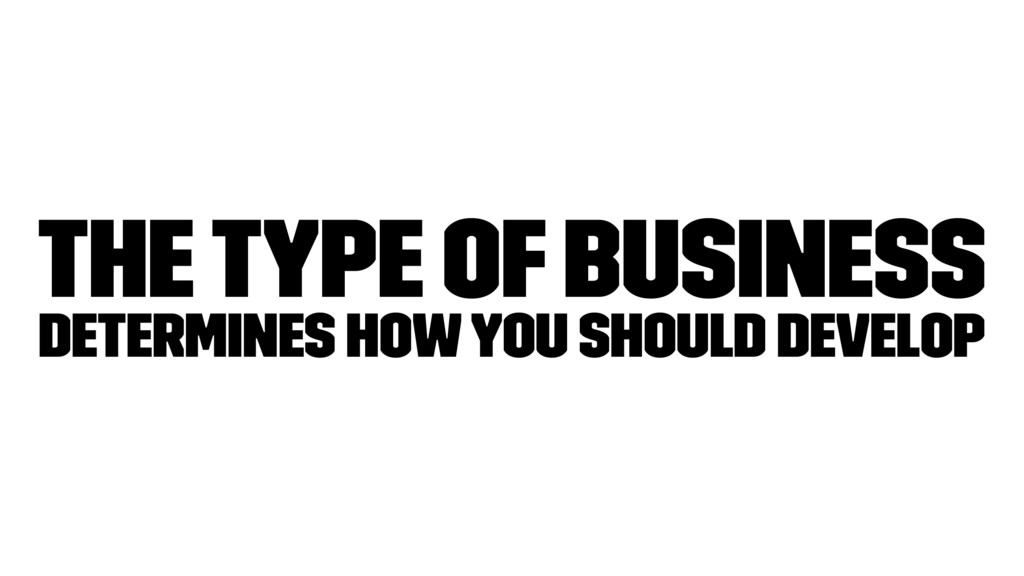The type of business determines how you should ...