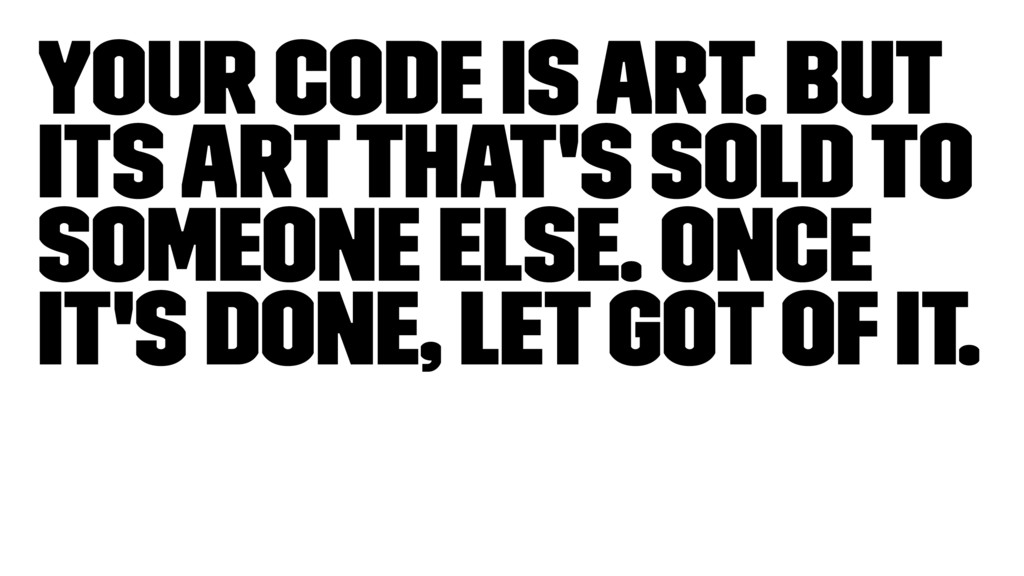 Your code is art. But its art that's sold to so...