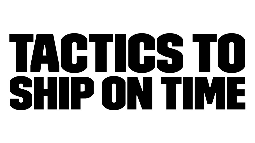 Tactics to Ship On Time