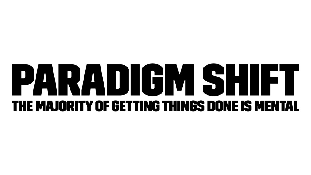 Paradigm Shift The majority of getting things d...