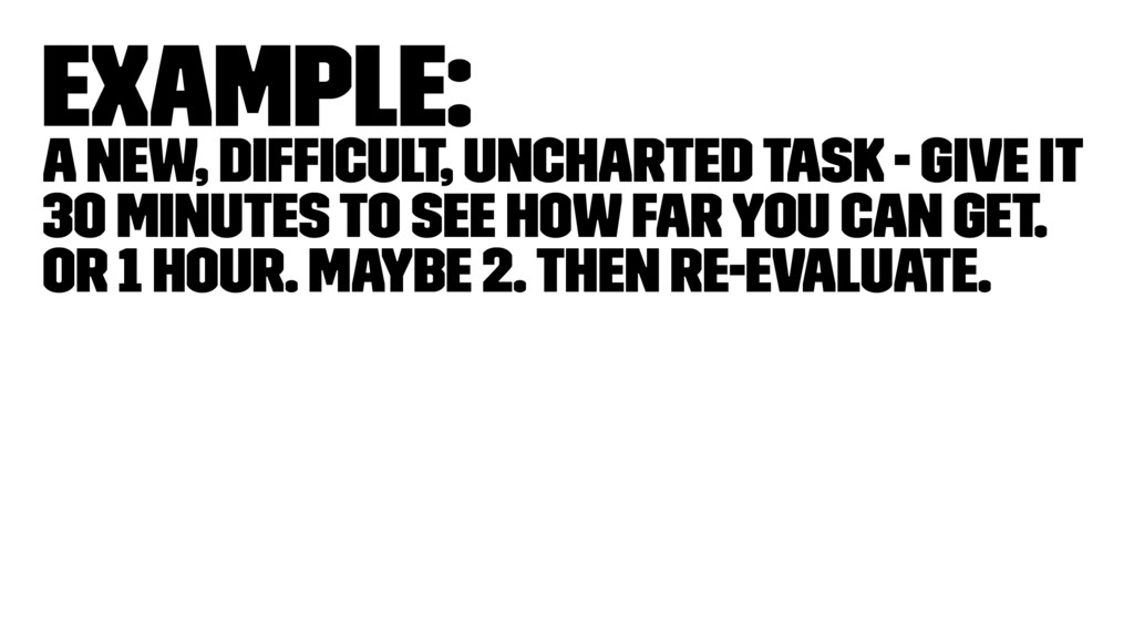 Example: A new, difficult, uncharted task - Give...