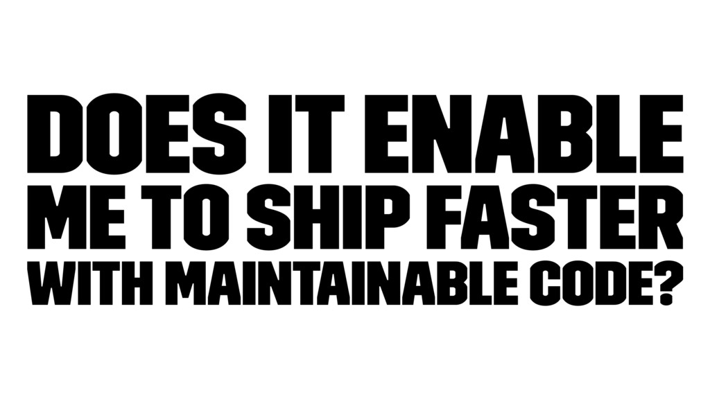 Does it enable me to ship faster with maintaina...