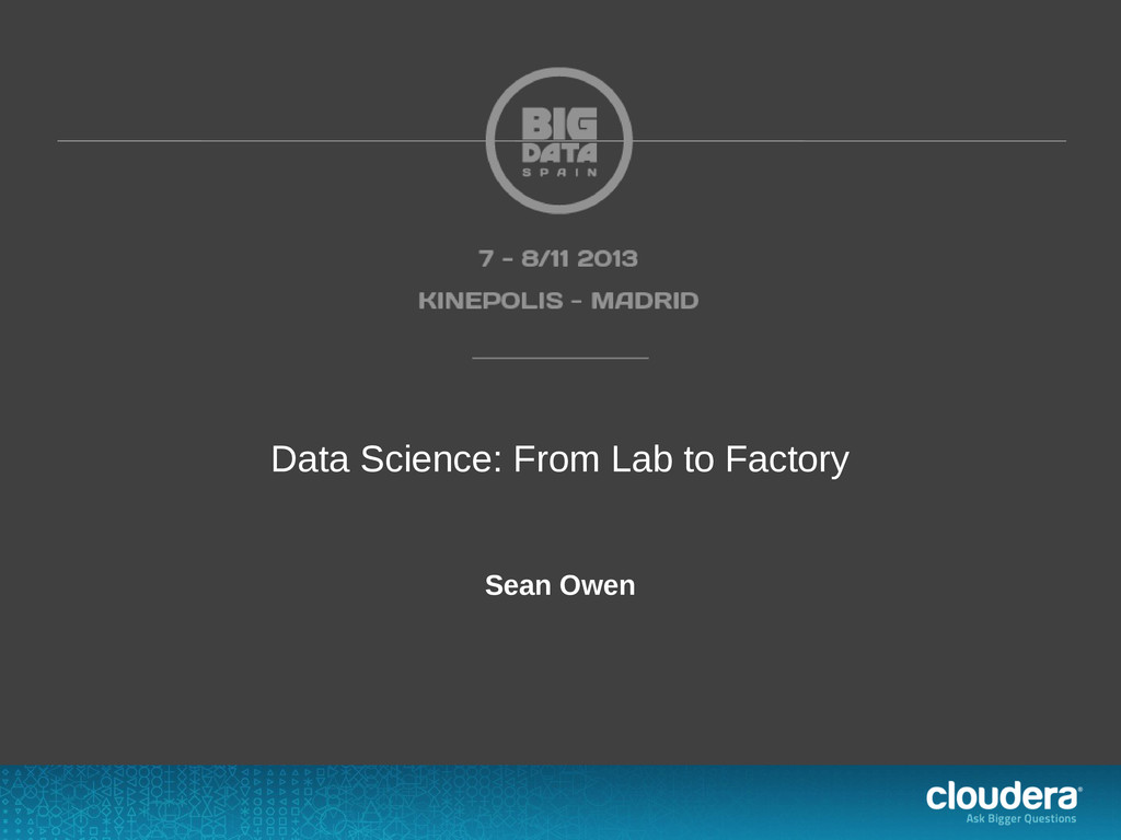 Data Science: From Lab to Factory Sean Owen