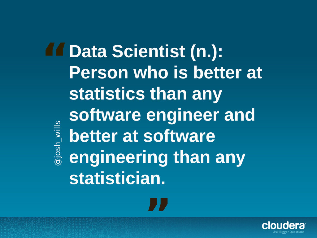 Data Scientist (n.): Person who is better at st...