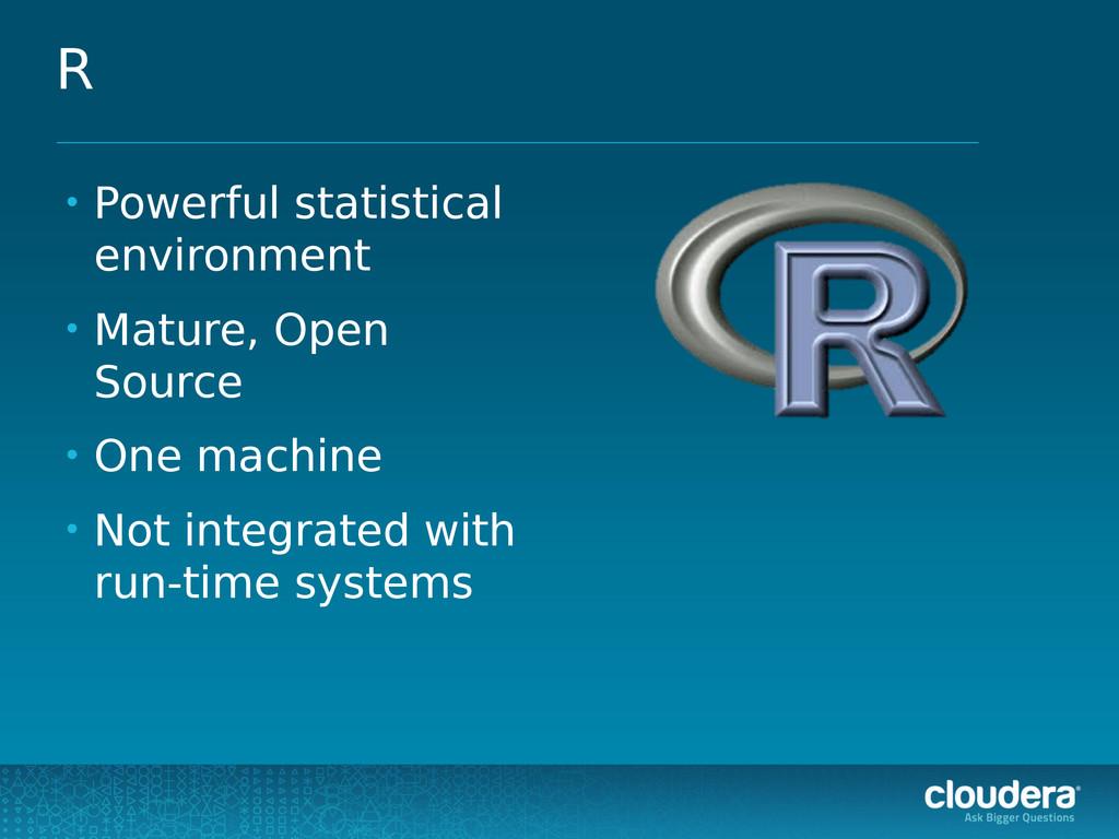 R • Powerful statistical environment • Mature, ...