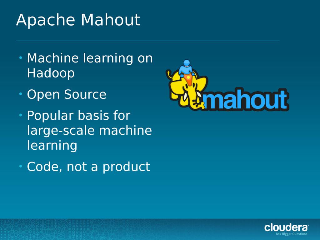 Apache Mahout • Machine learning on Hadoop • Op...