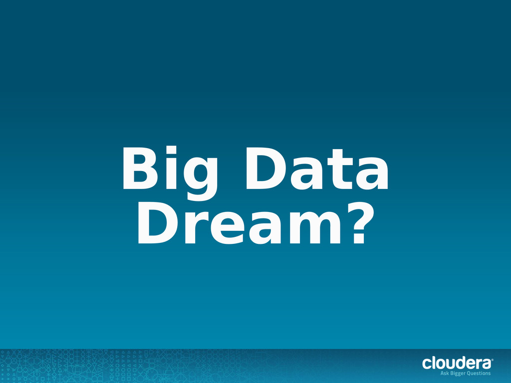 Big Data Dream?