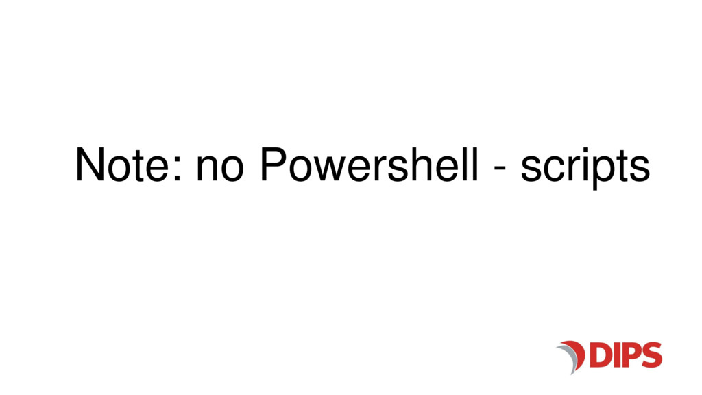 Note: no Powershell - scripts