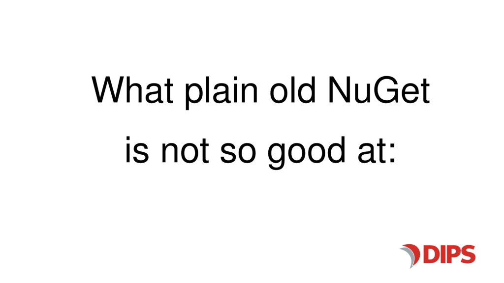 What plain old NuGet is not so good at: