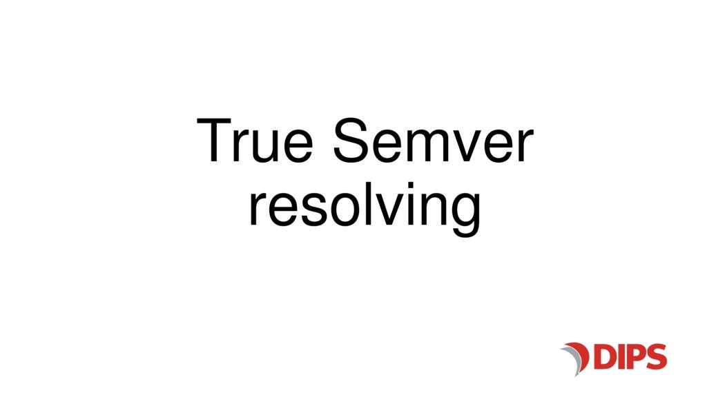 True Semver resolving