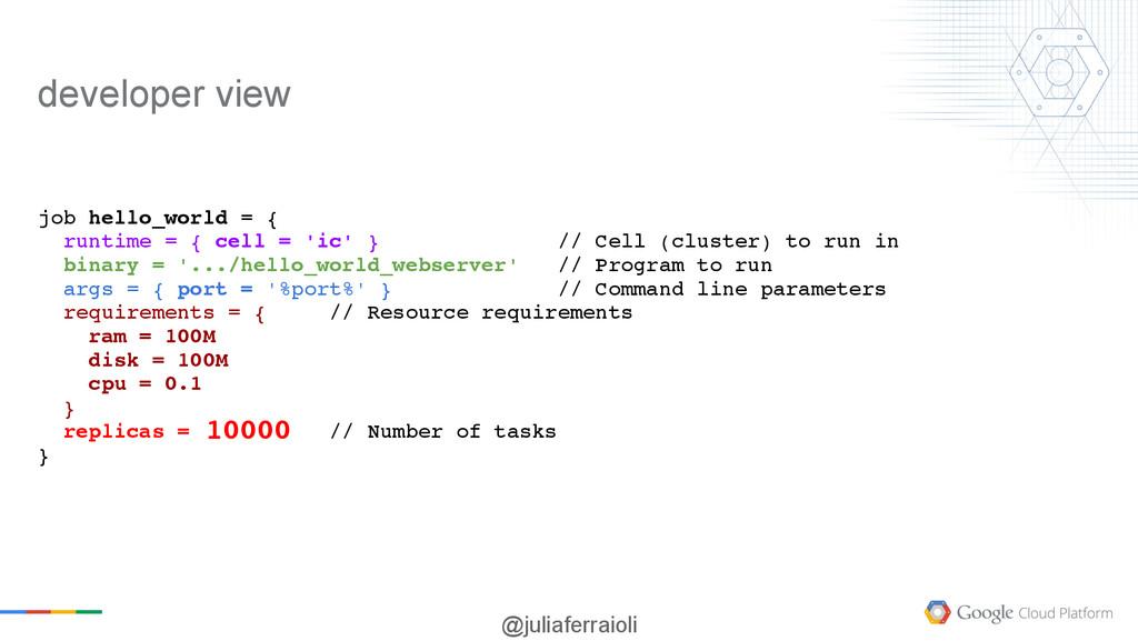 @juliaferraioli job hello_world = { runtime = {...