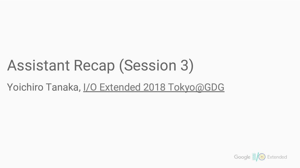 Assistant Recap (Session 3) Yoichiro Tanaka, I/...