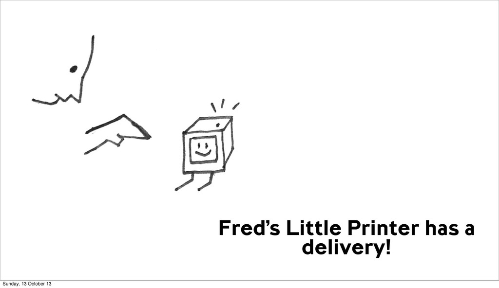 Fred's Little Printer has a delivery! Sunday, 1...