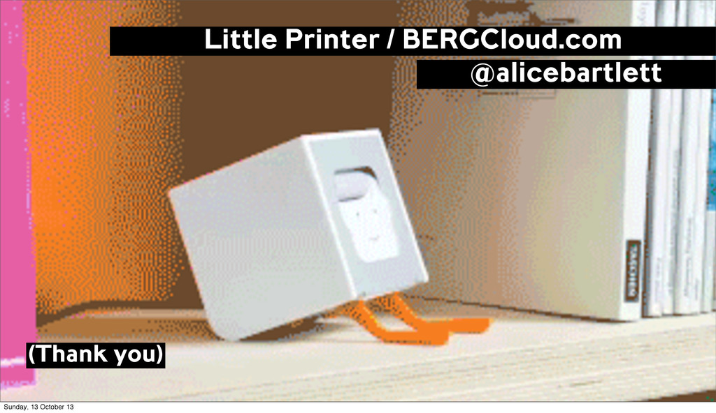 Little Printer / BERGCloud.com (Thank you) @ali...