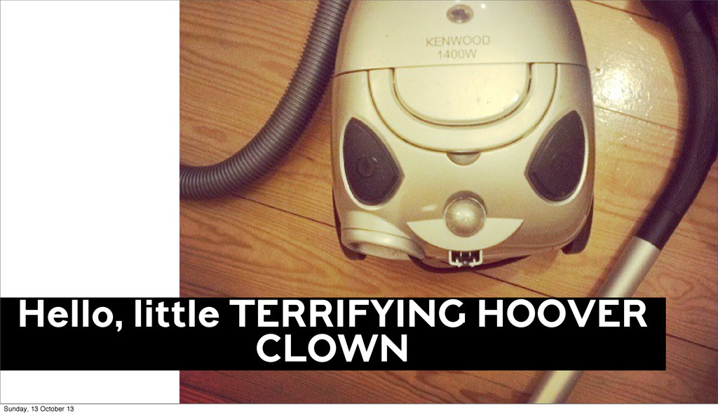 Hello, little TERRIFYING HOOVER CLOWN Sunday, 1...