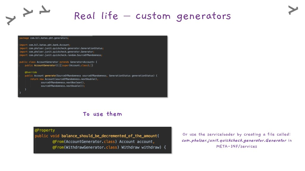Real life – custom generators To use them Or us...