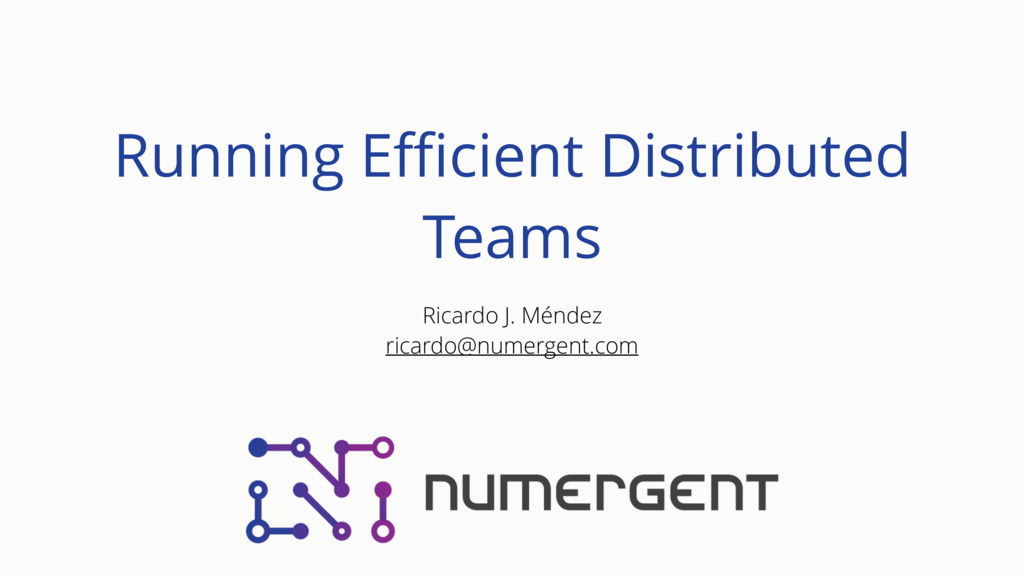 Running Efficient Distributed Teams Ricardo J. Mé...