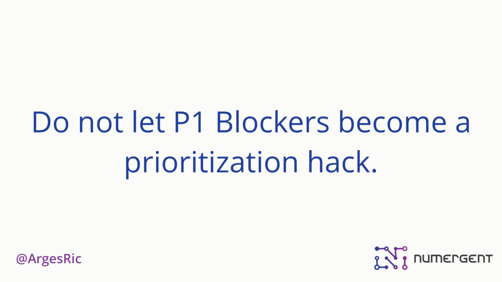 @ArgesRic Do not let P1 Blockers become a prior...