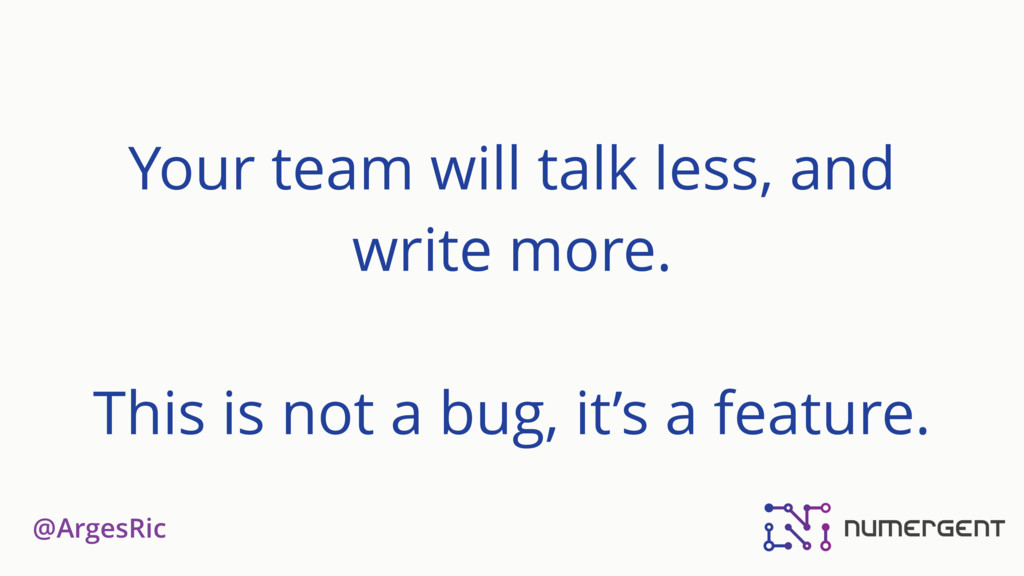 @ArgesRic Your team will talk less, and write m...