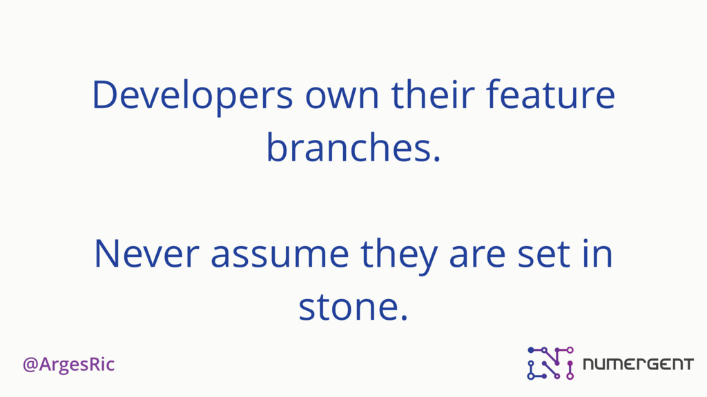@ArgesRic Developers own their feature branches...