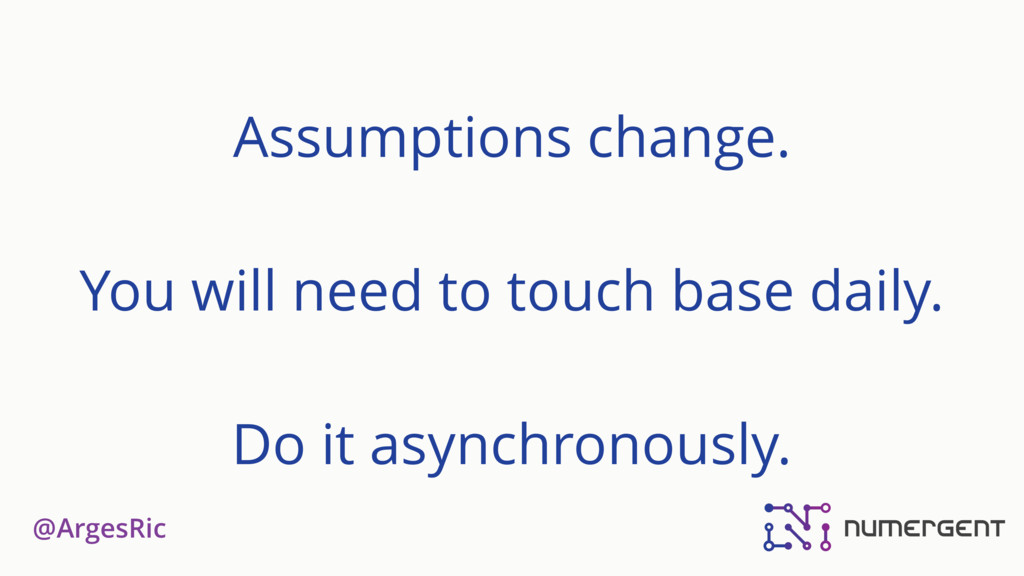 @ArgesRic Assumptions change. You will need to ...
