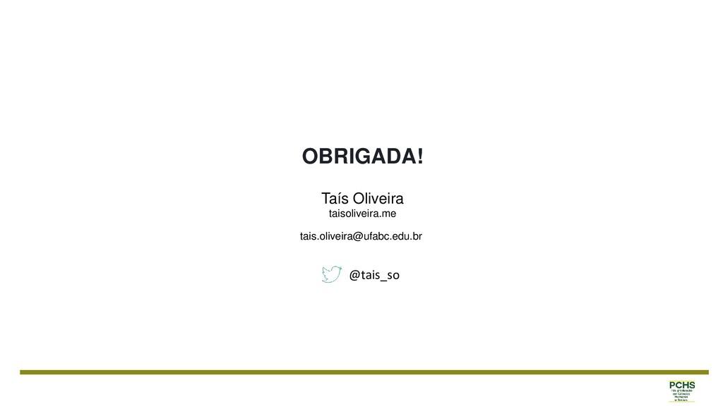 OBRIGADA! Taís Oliveira taisoliveira.me tais.ol...