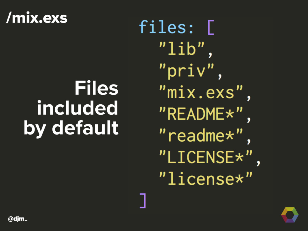 @djm_ /mix.exs Files included by default