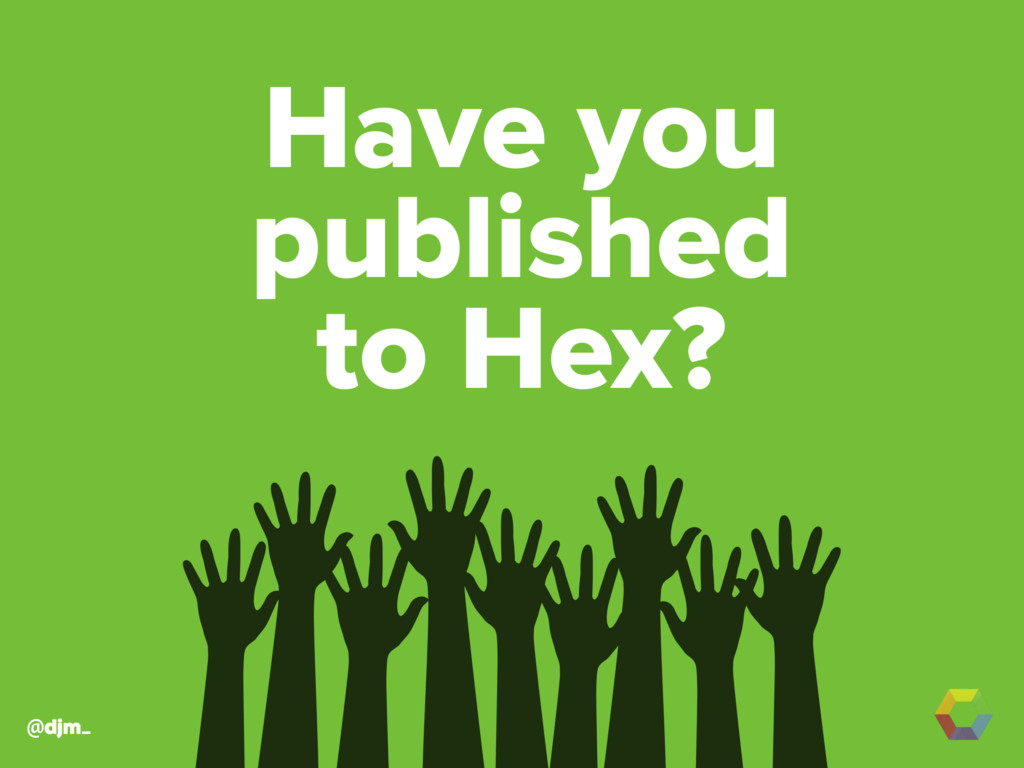 @djm_ Have you published to Hex?