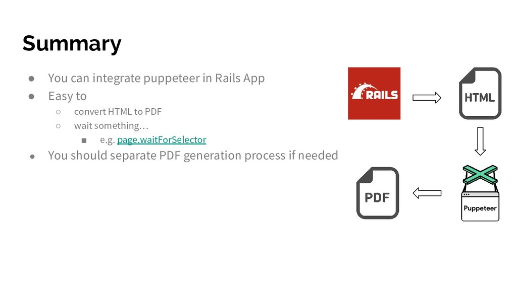 Summary ● You can integrate puppeteer in Rails ...