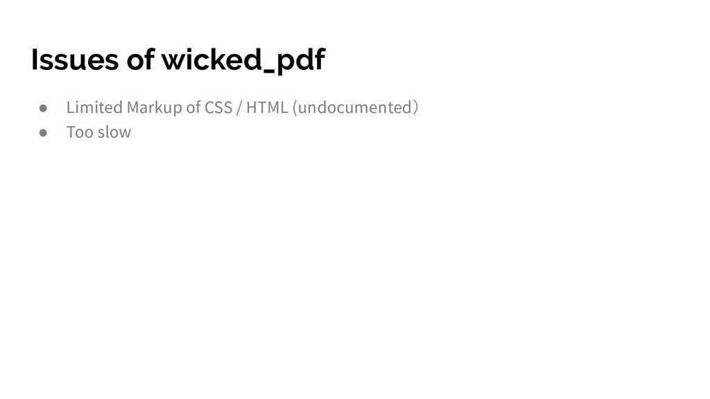 Issues of wicked_pdf ● Limited Markup of CSS / ...