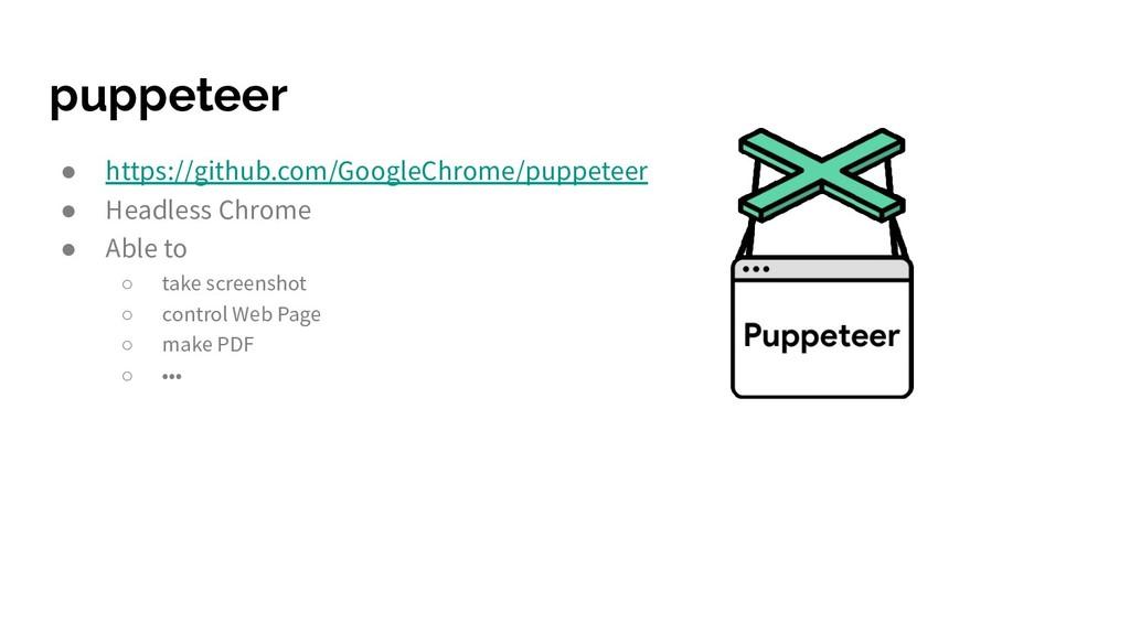 puppeteer ● https://github.com/GoogleChrome/pup...