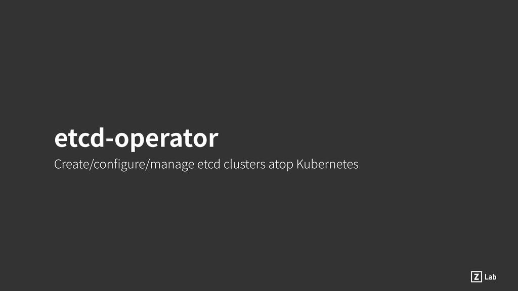 etcd-operator Create/configure/manage etcd clust...