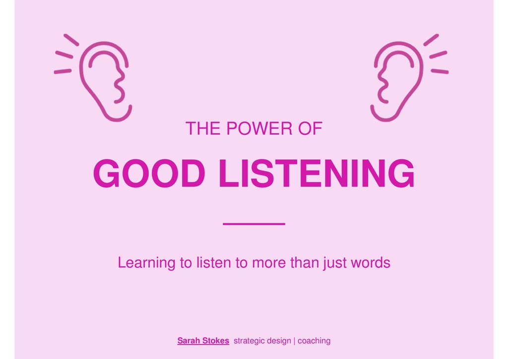 GOOD LISTENING THE POWER OF Learning to listen ...