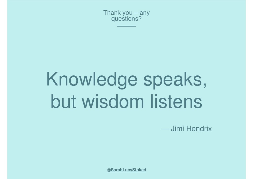 Knowledge speaks, but wisdom listens @SarahLucy...