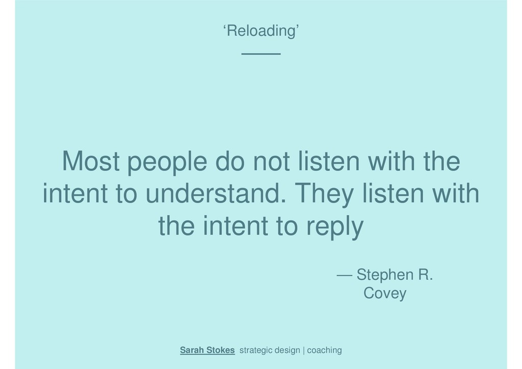 Most people do not listen with the intent to un...