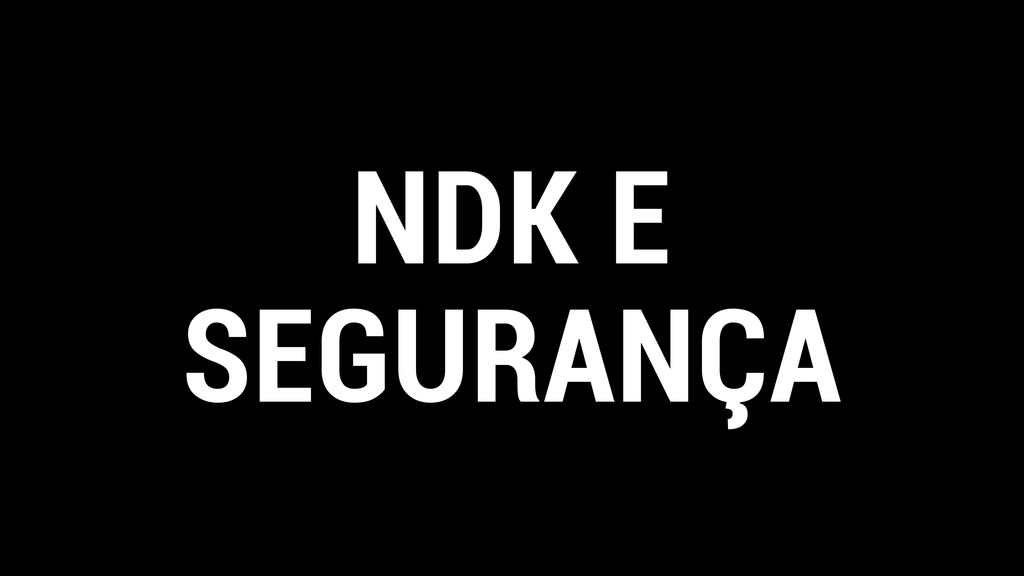 NDK E SEGURANÇA