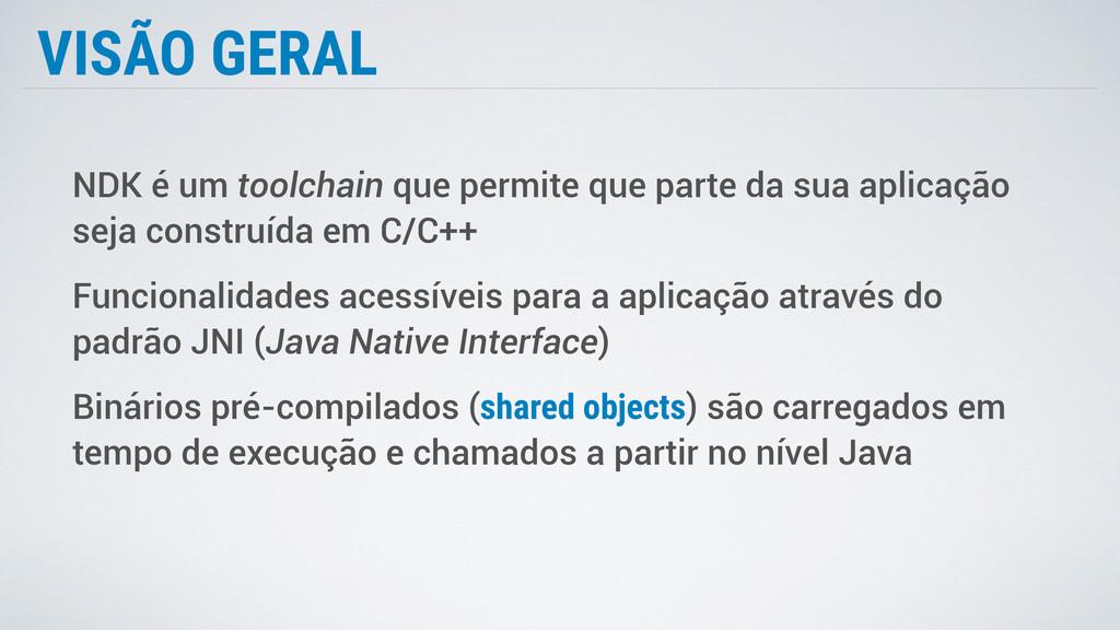 VISÃO GERAL NDK é um toolchain que permite que ...