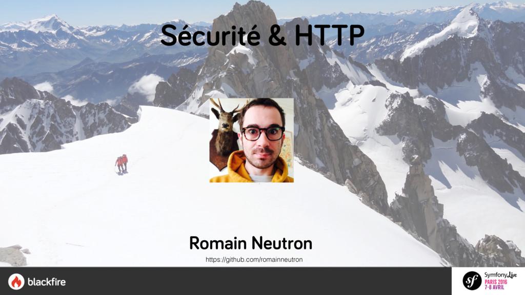 Sécurité & HTTP Romain Neutron https://github.c...