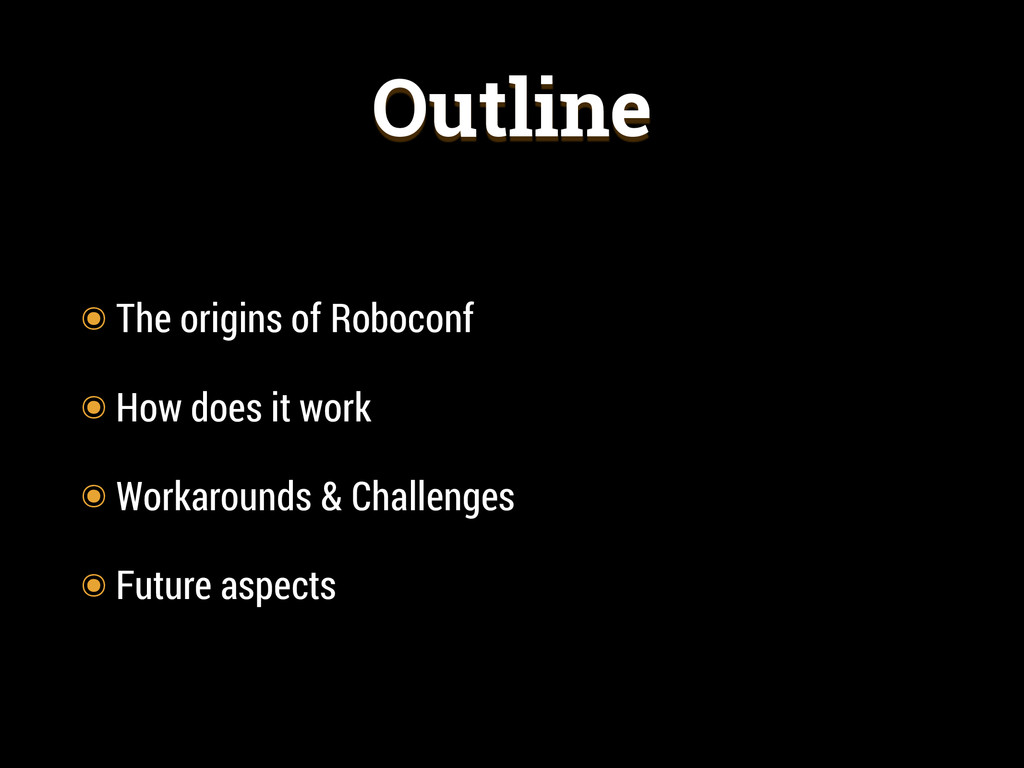 Outline ๏ The origins of Roboconf ๏ How does it...