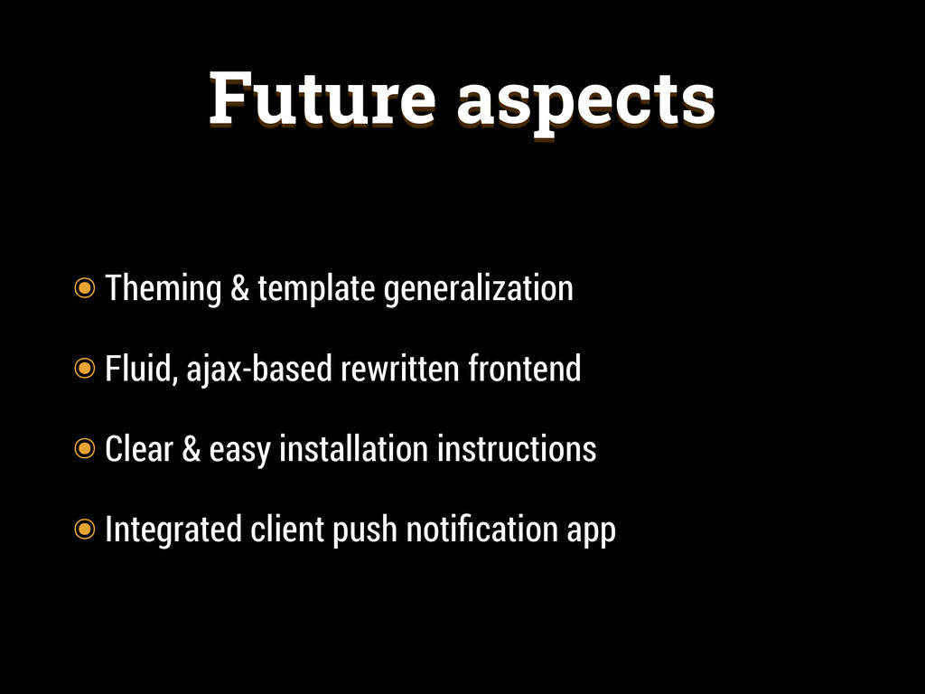 Future aspects ๏ Theming & template generalizat...