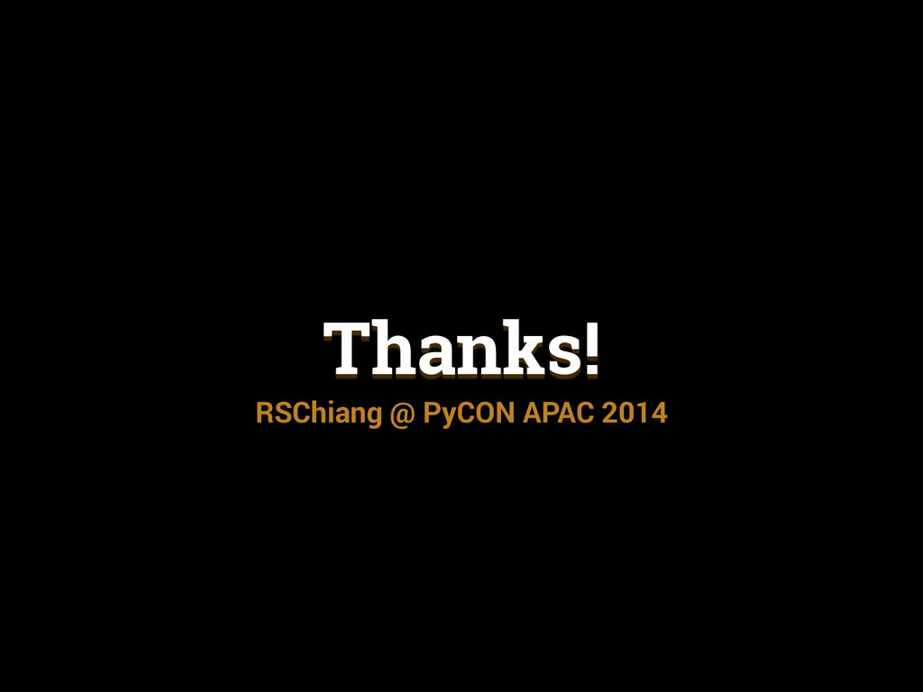 Thanks! RSChiang @ PyCON APAC 2014
