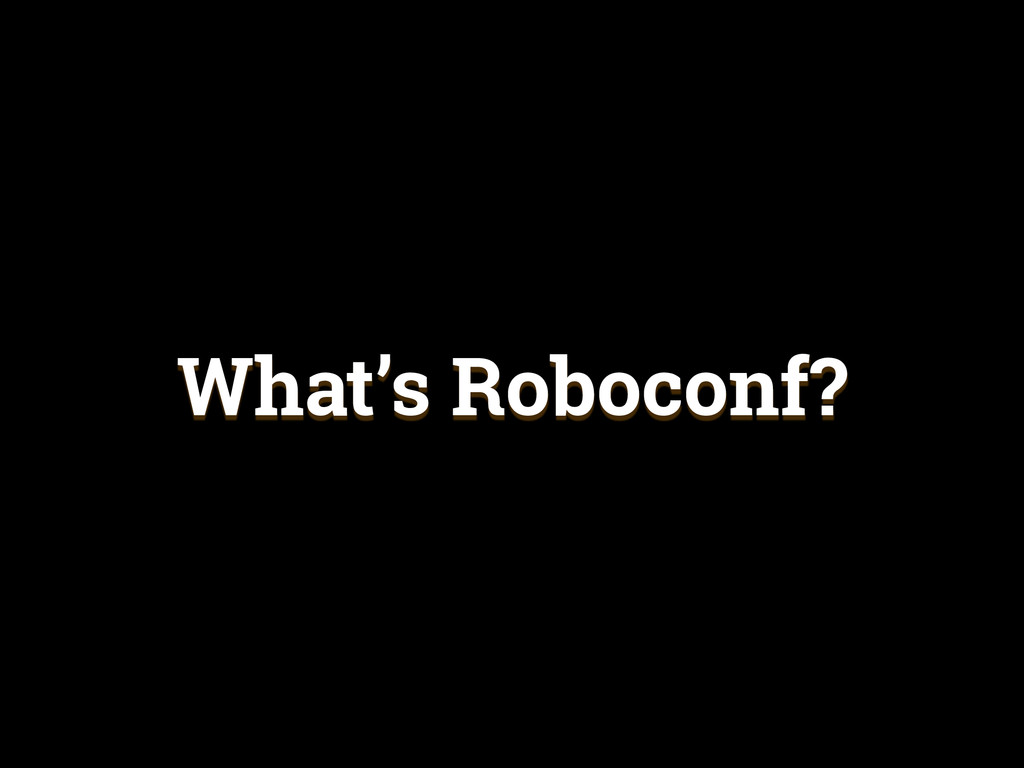 What's Roboconf?