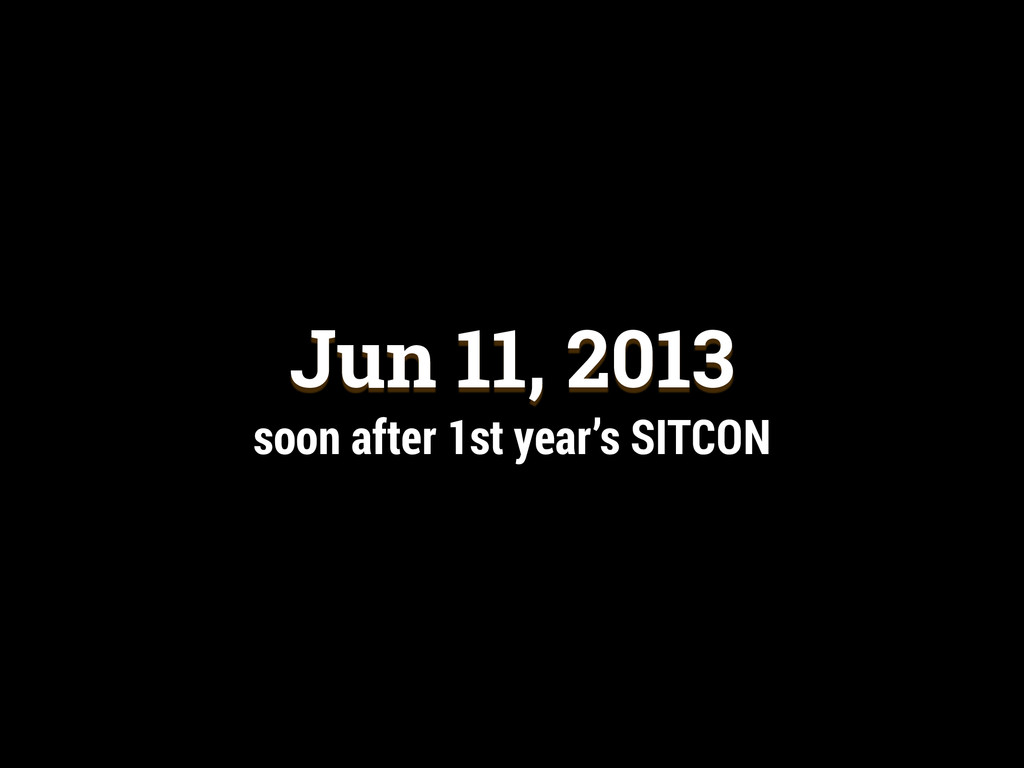 Jun 11, 2013 soon after 1st year's SITCON