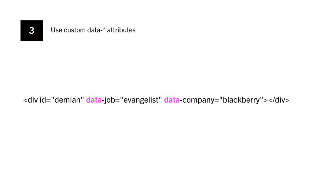 "3 Use custom data-* attributes <div id=""demian""..."