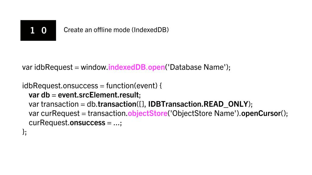 1 0 Create an offline mode (IndexedDB) var idbReq...