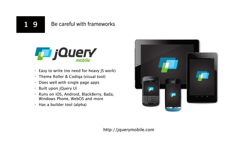 1 9 Be careful with frameworks http://jquerymob...