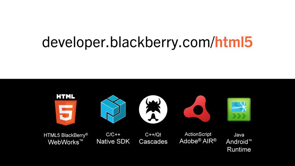 developer.blackberry.com/html5 C++/Qt Cascades ...