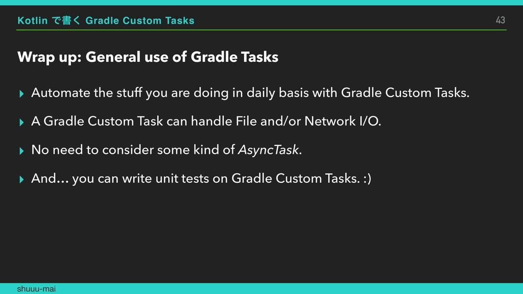 Kotlin Ͱॻ͘ Gradle Custom Tasks Wrap up: General...