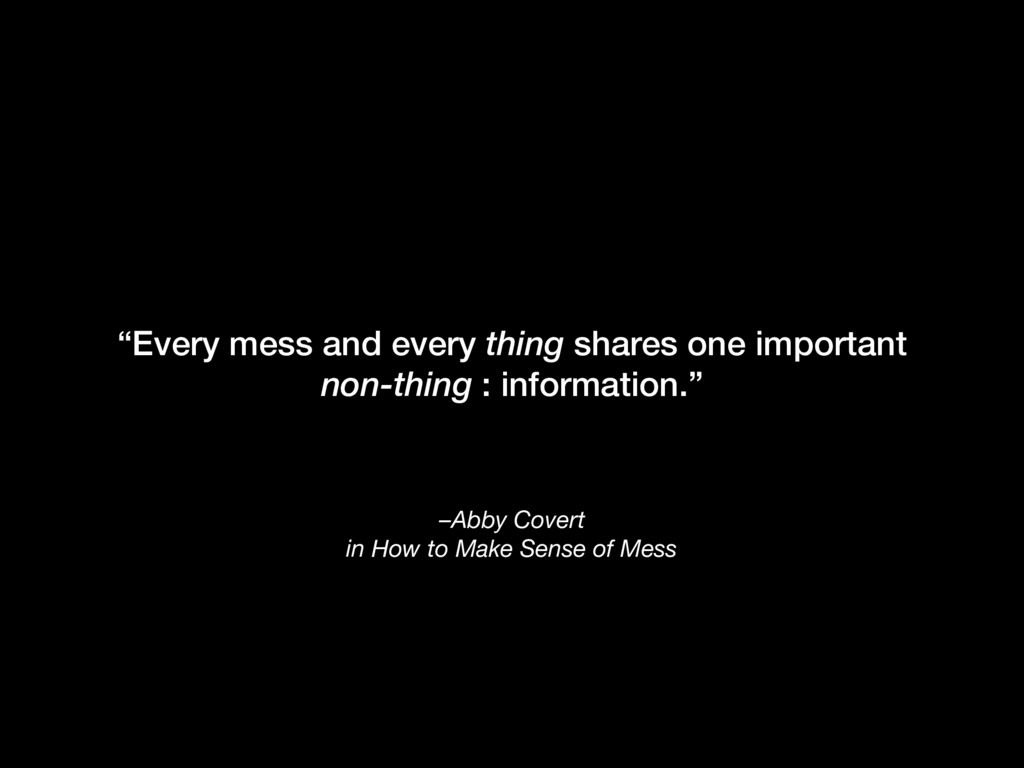 """–Abby Covert in How to Make Sense of Mess """"Ever..."""